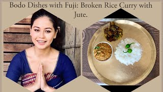 Bodo Dish with Fuji (Episode 2) : Broken Rice with Dry Jute Leaves। इंखुर जों नारजि |