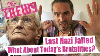 Last Nazi Jailed - What About Today's Brutalities? Russell Brand The Trews (E358)