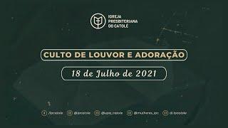 Culto de Louvor e Adoração - 18/07/2021