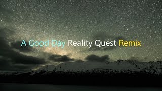 A Good Day Reality Quest Remix