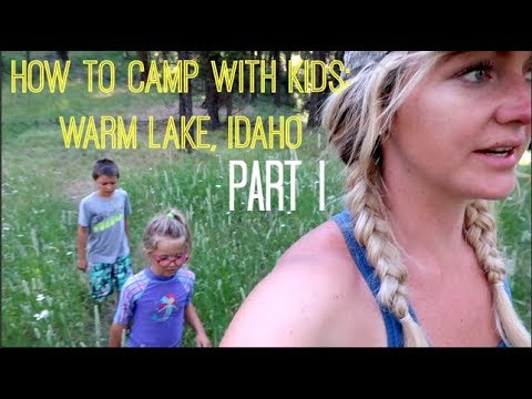 How To Camp With Kids: Warm Lake, Idaho Part I