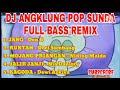 DJ ANGKLUNG POP SUNDA  REMIX SLOW FULL BASS