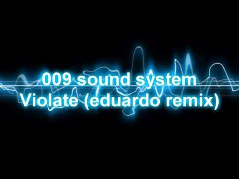 """009 sound system """"violate"""" (eduardo remix)"""
