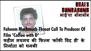 BombaBomb: Faheem Muchmuch of Dwood Ibrahim Gang Threat Call to Producer of Film Coffee With D