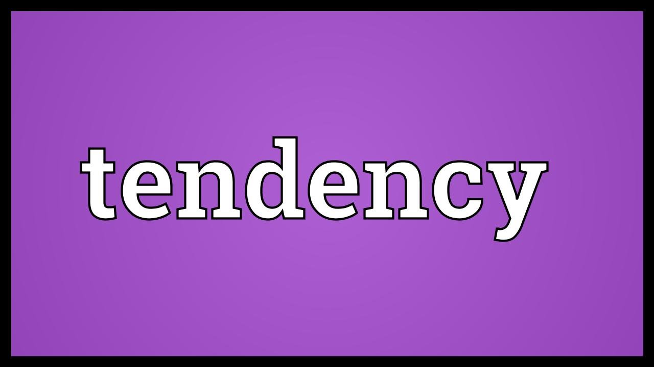 Tendency Meaning