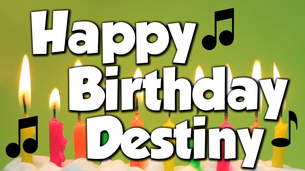 Happy Birthday Destiny A Happy Birthday Song Youtube