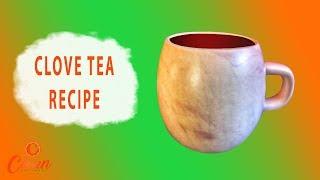 How To Make Clove Tea Recipe