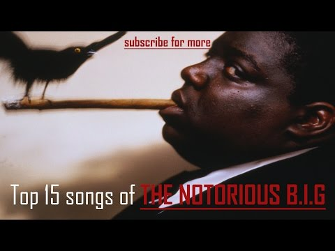 Top 15 songs of THE NOTORIOUS B.I.G (Biggie Smalls) *2016*