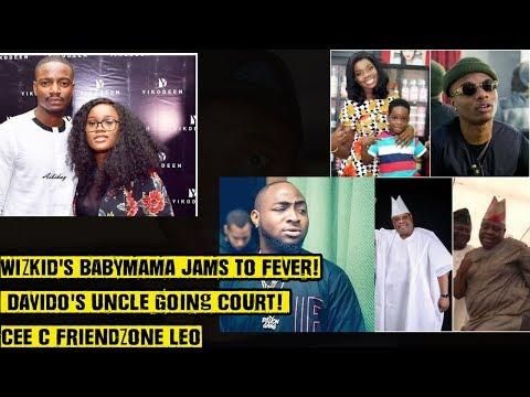 Wizkid's Babymama Jams To Fever! Davido's Uncle Going Court! Cee C Friendzones Leo?