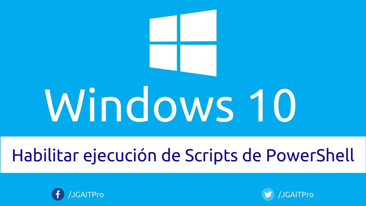 Habilitar ejecución de Scripts de PowerShell en Windows 10