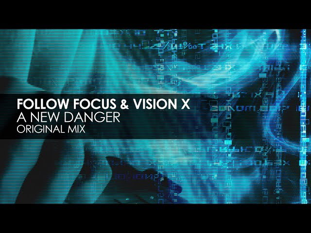 Follow Focus & Vision X - A New Danger (Original Mix)
