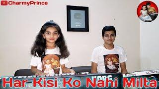 Har Kisi Ko Nahi Milta - By Charmy & Prince