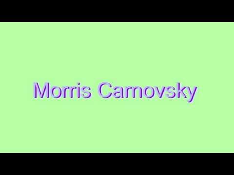 How to Pronounce Morris Carnovsky