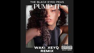 The Black Eyed Peas - PUMP IT ( WAKI XEYQ REMIX ) #ксейк #вакиксейк #ваки