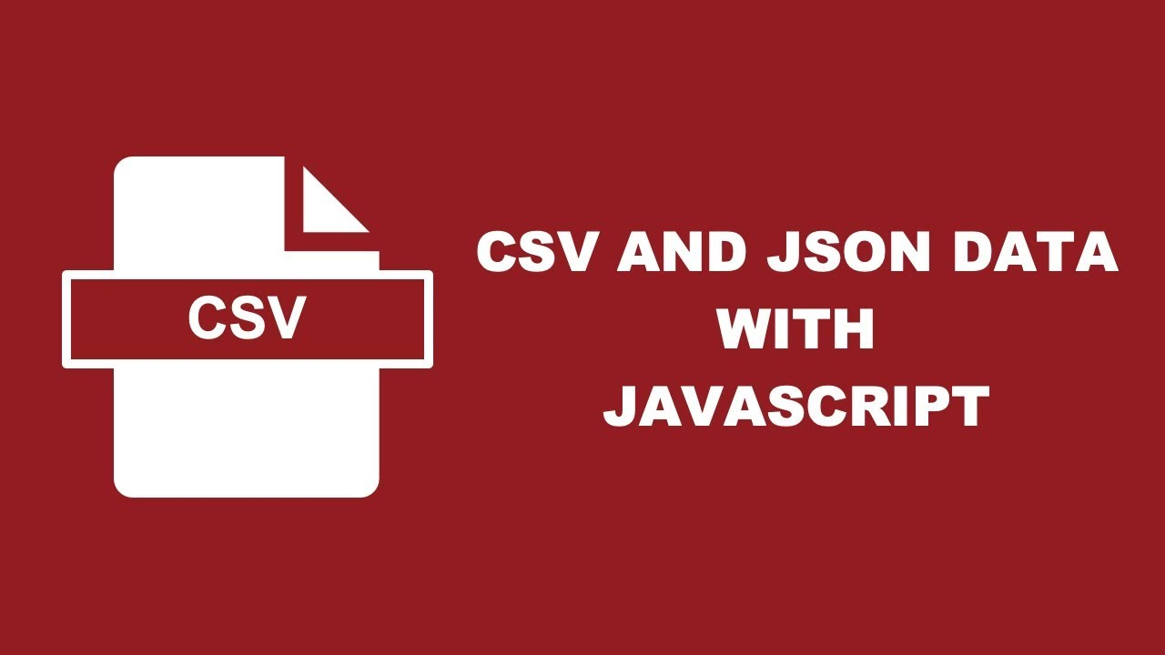 Convert Data Between CSV And JSON With Simple JavaScript