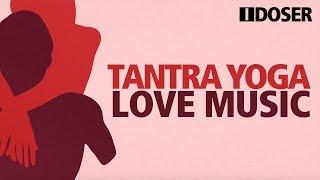TANTRIC YOGA LOVE MUSIC - Erotische Liebesenergie