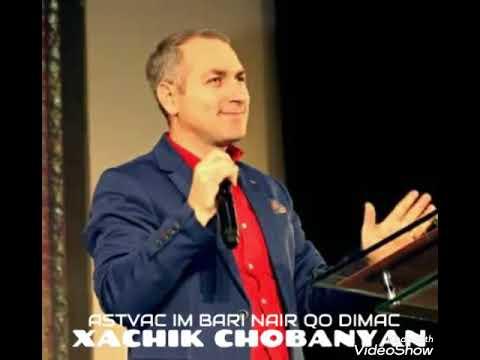 XACHIK CHOBANYAN ASTVAC IM BARI NAIR QO DIMAC