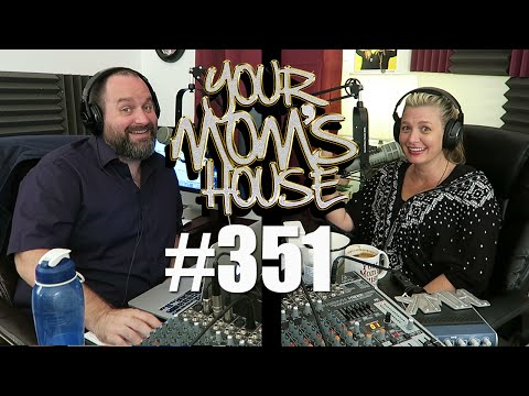 Your Mom's House Podcast - Ep. 351