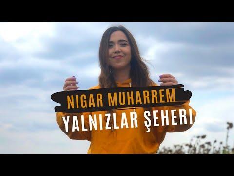 Nigar Muharrem - Yalnizlar Şeheri (Official Video)