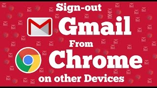Sign out Gmail account from Google Chrome on all other devices or computer