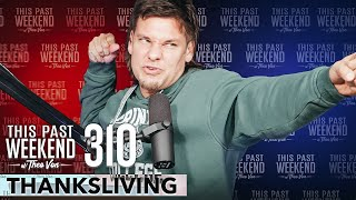 Thanksliving | This Past Weekend w/ Theo Von #310