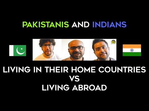 Pakistanis and Indians living in their home countries vs living abroad