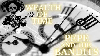 Wealth of Time by Pepe and the Bandits
