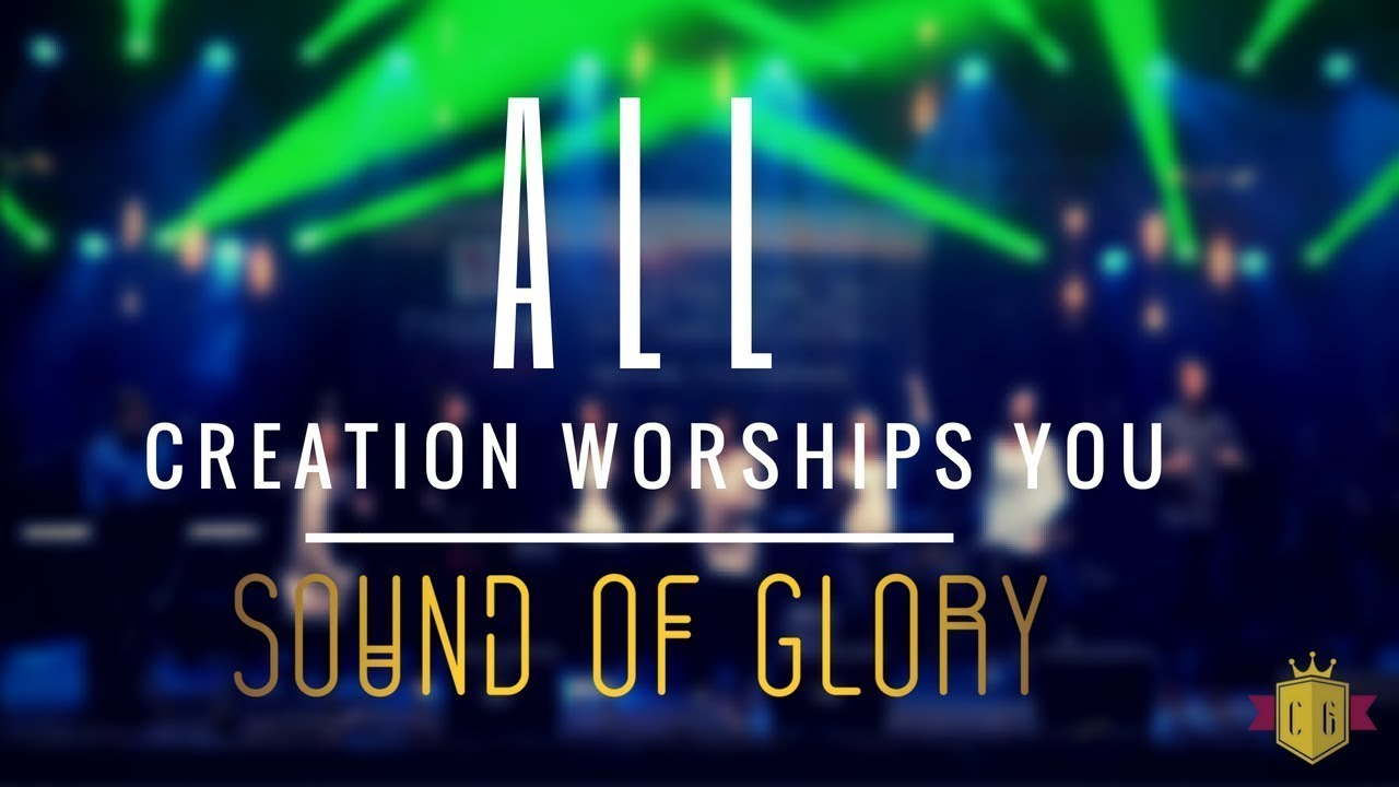 Sound Of Glory |All  Creation Worships You|
