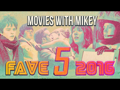 Fave 5 of 2016 - Movies with Mikey