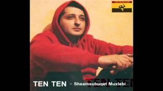 TEN TEN - Sheamsubuqet Muxlebi