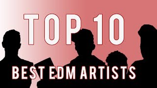 Top 10 Best EDM Artists