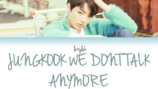 [FULL] Jungkook We Don't Talk Anymore Cover Lyrics