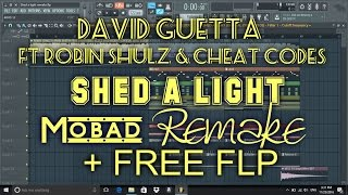 David Guetta SHED A LIGHT Ft Robin Shulz & Cheat Codes FL STUDIO REMAKE +FREE FLP