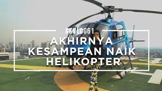 KVLOG61 AKHIRNYA KESAMPEAN NAIK HELICOPTER