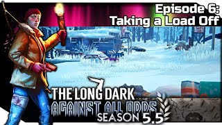 "Taking a Load Off  | THE LONG DARK ""Steadfast Ranger"" Gameplay — Against All Odds 6 [S5.5]"
