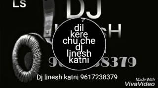 Dil kare chu che dj linesh katni 9617238379