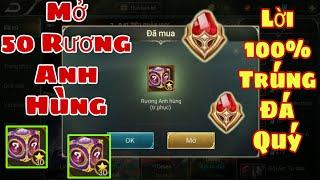 Liên Quân | Thử Vận May Mở 50 Rương Anh Hùng - 100% Có Lời Trúng Ngay Đá Quý - Ngon Quá !!!