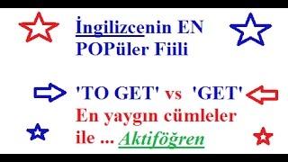 İngilizce En yaygın fiil GET kullanımı  ve TO GET fiili ve örnek cümleler