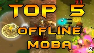 Top 5 Best Free Offline MOBA Games for Android IOS Iphone 2017
