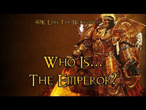 40K Lore For Newcomers - Who Is... The Emperor? - 40K Theories