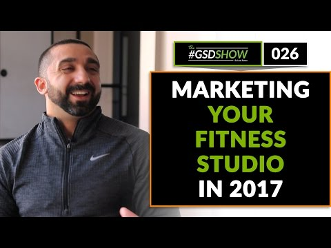 The GSD Show | Episode 026: Marketing For Your Fitness Studio In 2017