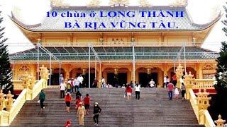 Cảnh 10 chùa ở  LONG THÀNH  &  BÀ RỊẠ  VŨNG TÀU. =62-22645=