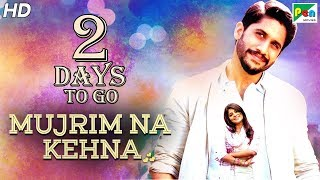 Mujrim Na Kehna | 2 Days To Go | Full Hindi Dubbed Movie | Naga Chaitanya, Manjima Mohan