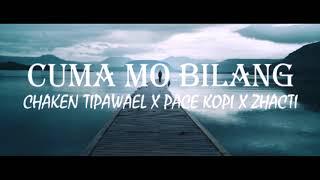 Cuma Mo Bilang - (Chaken Tipawael X Pace Kopi X Zhacti) Official Audio