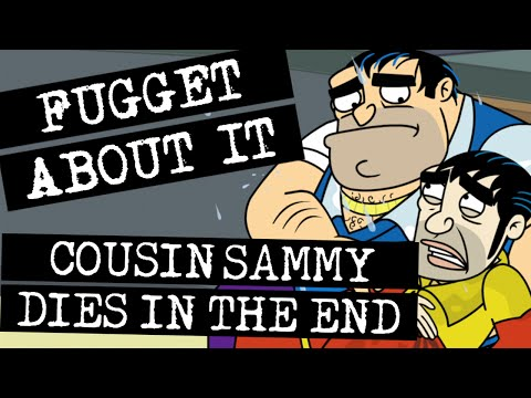 Fugget About It 107 - Cousin Sammy Dies in the End (Full Episode)