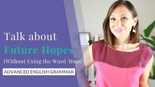 Talk about Future Hopes in English [Advanced English Grammar & Vocabulary]