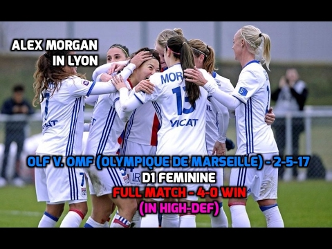 D1 Feminine - Alex Morgan: HD FULL MATCH OLF v. OMF (Olympique de Marseille) - 4-0 Win - 2-5-17