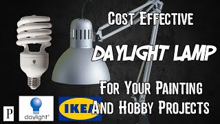 How To Make Cost Effective Daylight Lamps For Painting And Hobby Projects