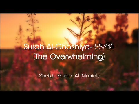 Surah Al-Ghashiya سُوۡرَةُ الغَاشِیَة Sheikh Maher Al Muaiqly - English & Arabic Translation
