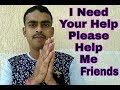 I Need Your Help Please Help Me Friends